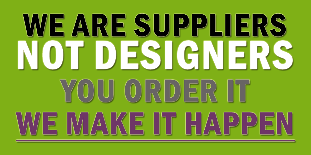 WE ARE SUPPLIERS NOT DESIGNERS